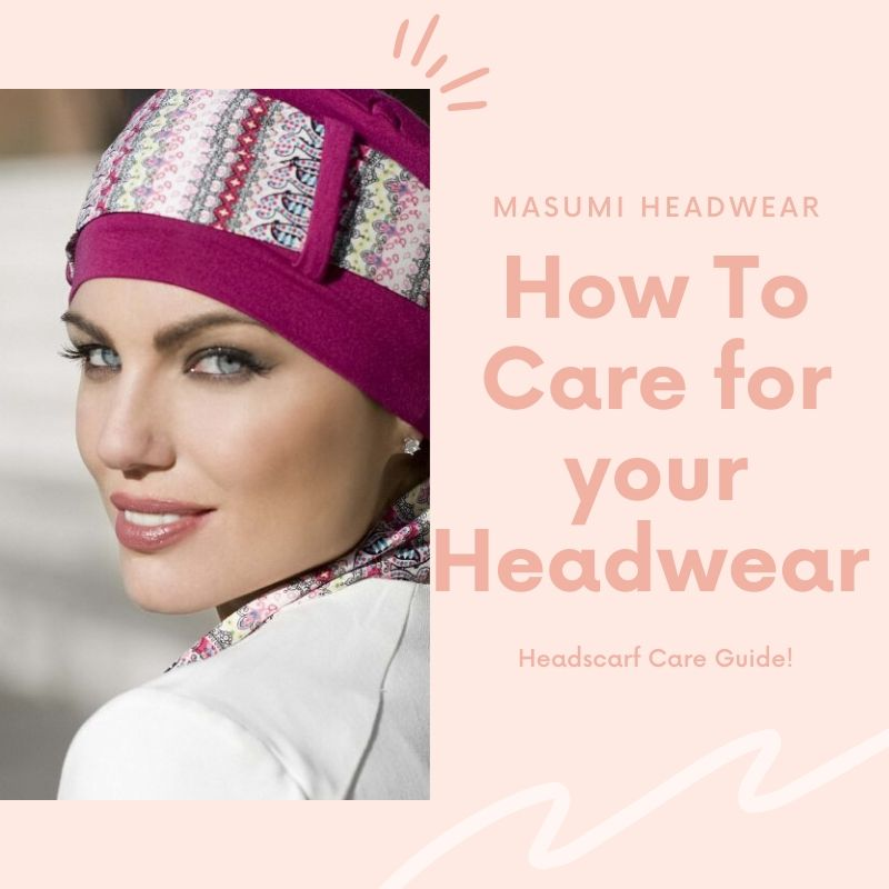 how to care for your headwear headscarf chemo hat care guide