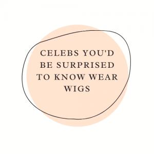 celebrities who wear wigs
