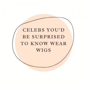 celebrities who wear wigs