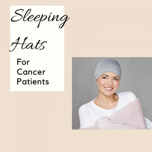 Sleeping Hats for Cancer patients blog