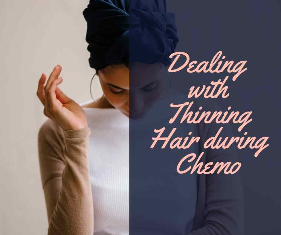 dealing with thinning hair during chemotherapy